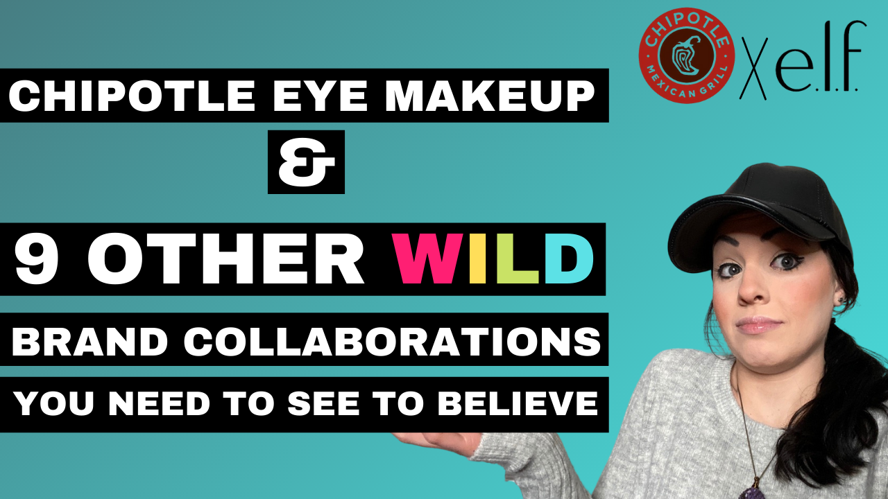 Chipotle x elf makeup & 9 other wild brand collaborations you need to see to believe